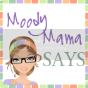 Moody Mama Says