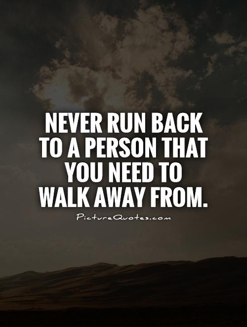 Never Run Back To A Person That You Need To Walk Away From Picture