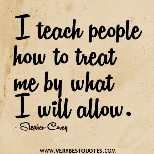 I Teach People How To Treat Me By What I Will Allow Happiness