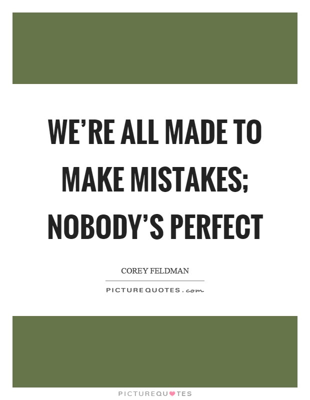 Were All Made To Make Mistakes Nobodys Perfect Picture Quotes