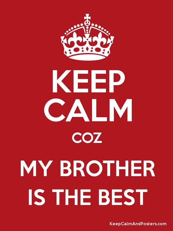 Keep Calm Coz My Brother Is The Best Keep Calm And Posters