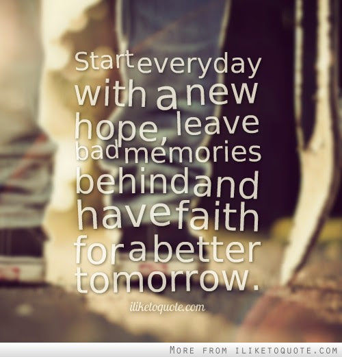 Start Everyday With A New Hope Leave Bad Memories Behind And Have
