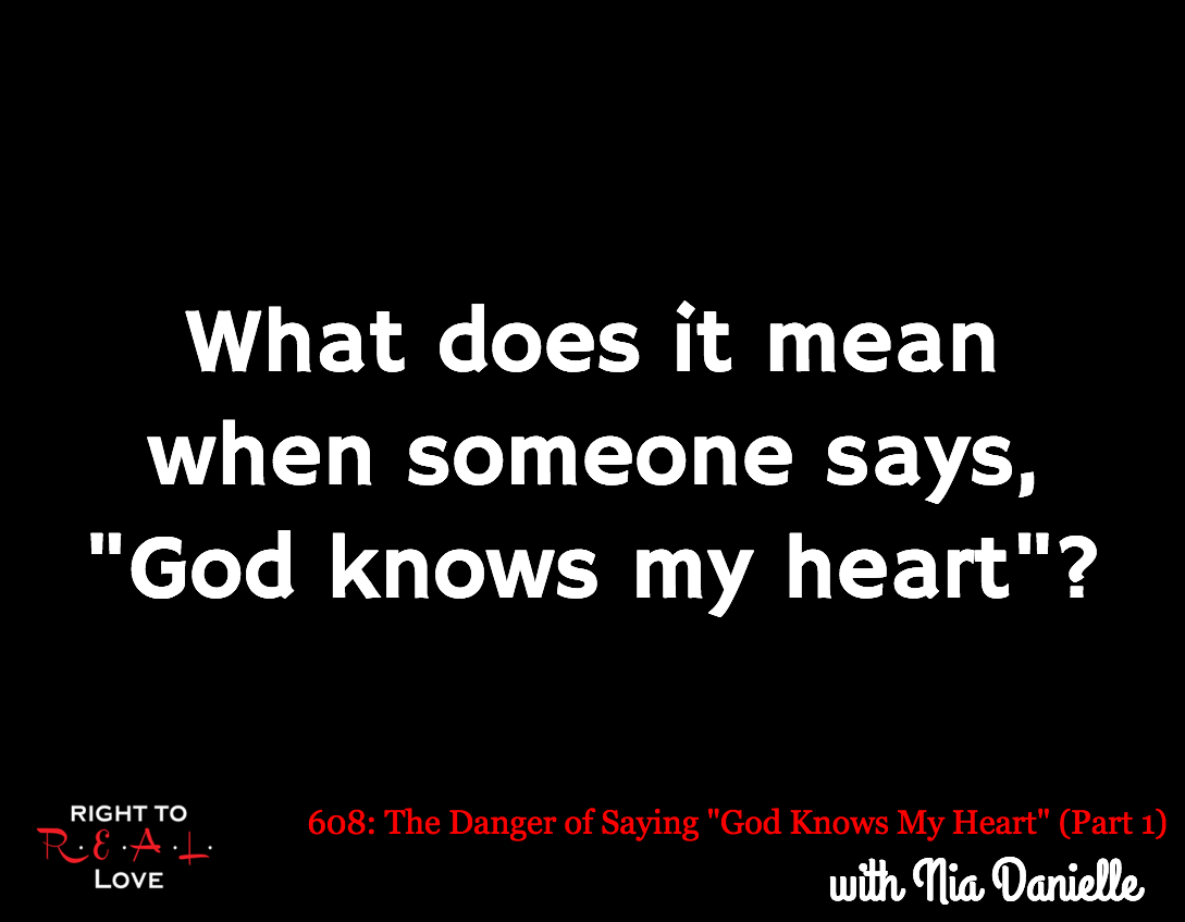 The Danger Of Saying God Knows My Heart Part 1