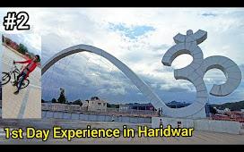 1st day experience 😊 Haridwar Tourist Places | Har Ki Pouri | New Ghat Om Bridge Haridwar 2021 Vlog