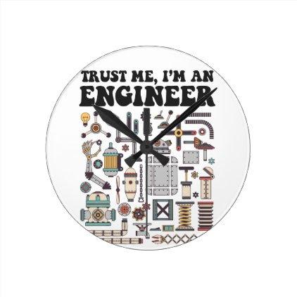 Trust me, I'm an engineer Round Clock