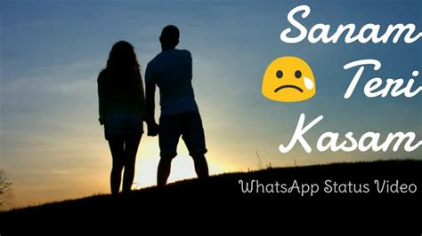 sanam teri kasam  song whatsapp status video