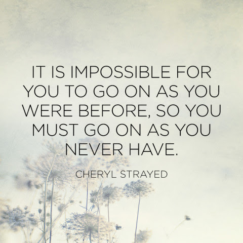 Cheryl Strayed Brave Enough Quotes You Must Go On