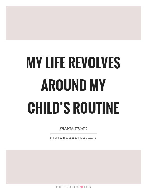 My Life Revolves Around My Childs Routine Picture Quotes