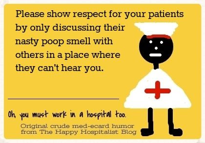 Please show respect for patients by only discussing their nasty poop smell with others in a place where they can't hear you nurse ecard humor photo
