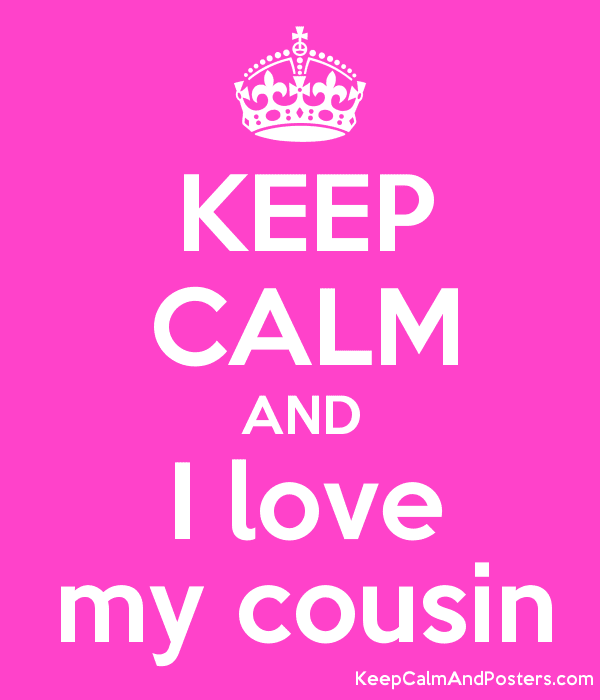 Keep Calm And I Love My Cousin Keep Calm And Posters Generator