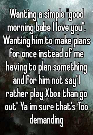 Wanting A Simple Good Morning Babe I Love You Wanting Him To Make