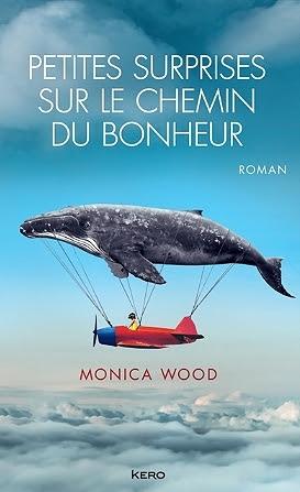 Petites surprises sur le chemin du bonheur de Monica Wood aux éditions Kero