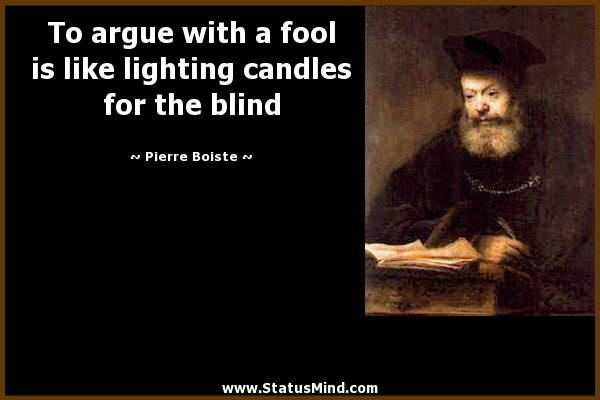 To Argue With A Fool Is Like Lighting Candles For Statusmindcom