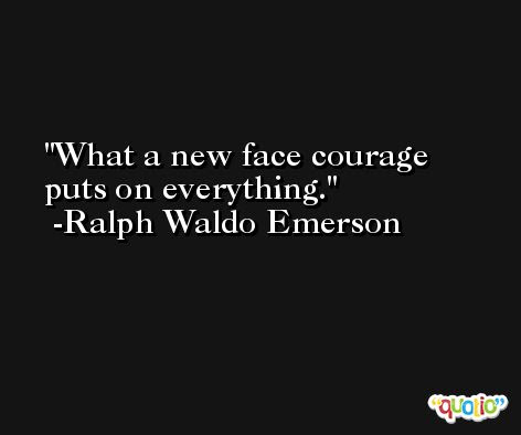 What A New Face Courage Puts On Everything At Quotio