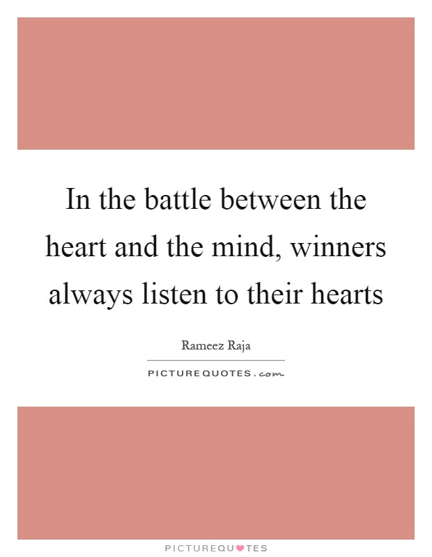 In The Battle Between The Heart And The Mind Winners Always