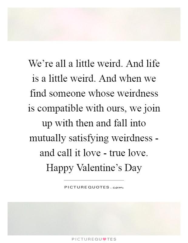Were All A Little Weird And Life Is A Little Weird And When