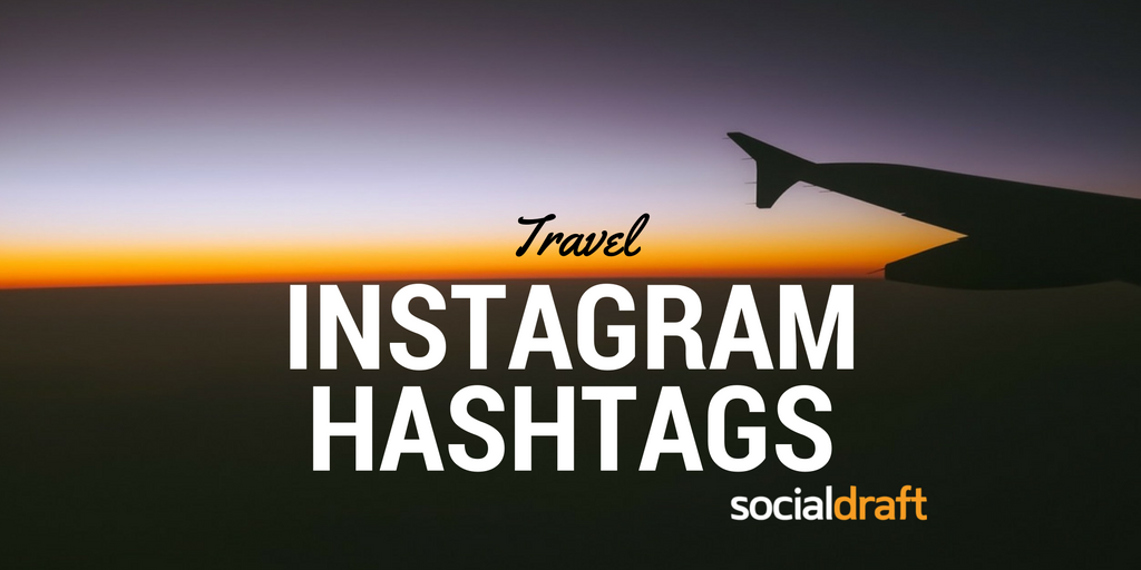 A List of Travel Hashtags to Increase Your Organic Reach ...