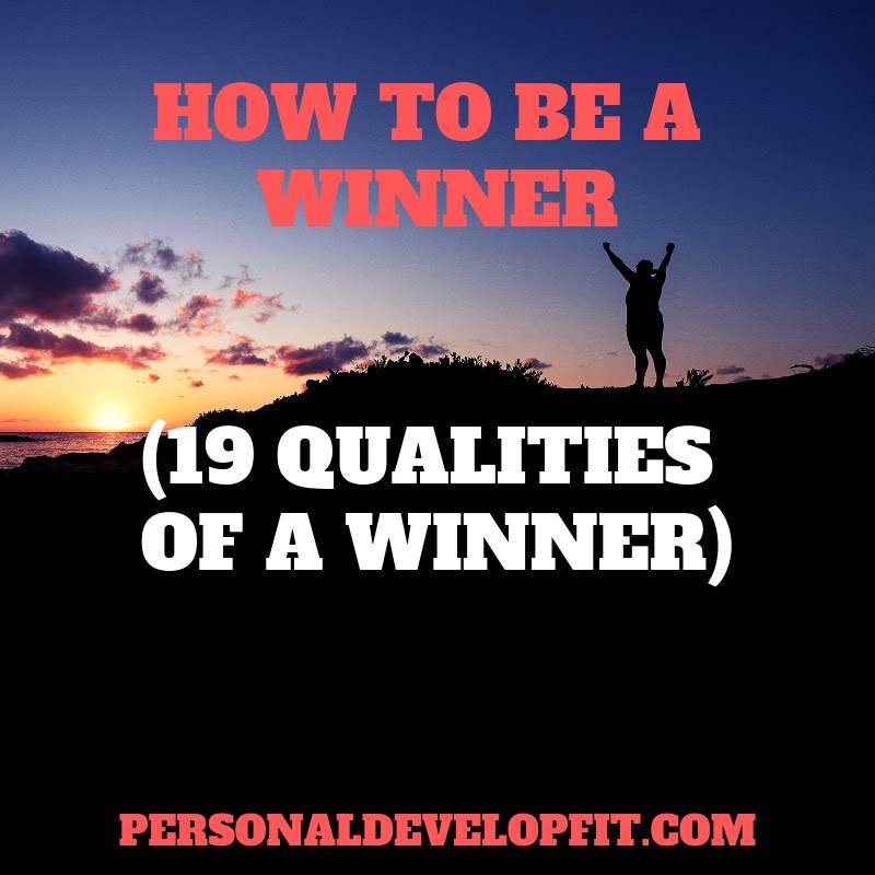 How To Be A Winner 19 Qualities Of A Winner