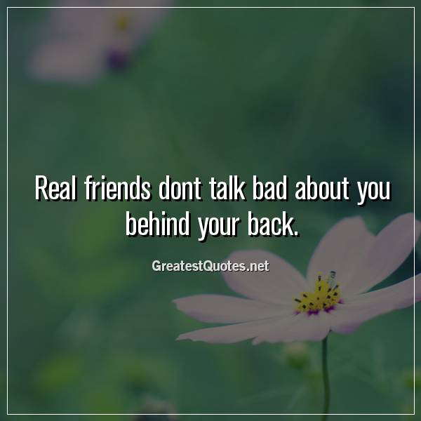 Real Friends Dont Talk Bad About You Behind Your Back Free Life