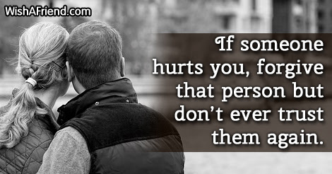 Author Unknown Quote If Someone Hurts You Forgive That Person But
