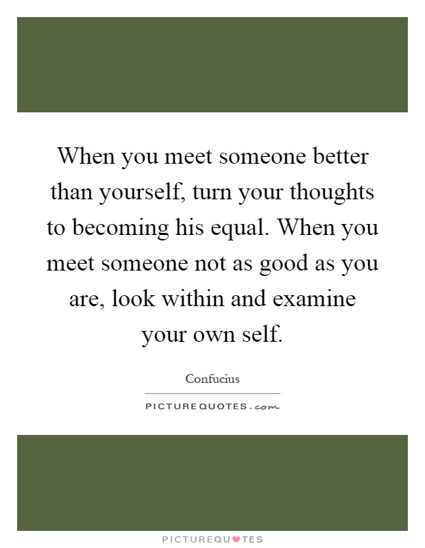 When You Meet Someone Better Than Yourself Turn Your Thoughts