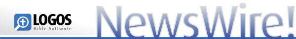 Logos Bible Software -- NewsWire!