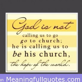 God Is Not Calling Us To Go To Church He Is Calling Us To Be His