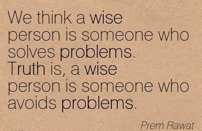 A Wise Person Is Someone Who Avoids Problem Prem Rawat Wisdom