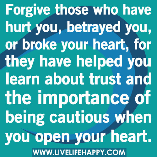Forgive Those Who Have Hurt You Or Betrayed You Live Life Happy
