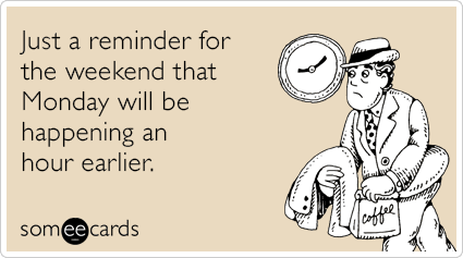 Funny Weekend Ecard: Just a reminder for the weekend that Monday will be happening an hour earlier.