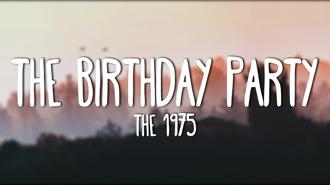 The Birthday Party Lyrics - The 1975