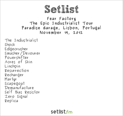 Fear Factory Setlist Paradise Garage, Lisbon, Portugal 2012, The Epic Industrialist Tour