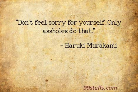 Haruki Murakami Dont Feel Sorry For Yourself Only Assholes D