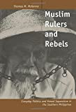 Muslim Rulers and Rebels: Everyday Politics and Armed Separatism in the Southern Philippines (Comparative Studies on Muslim Societies)