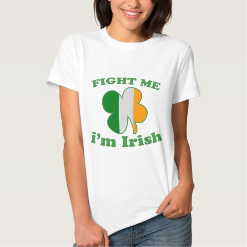 Fight Me I'm Irish St. Patrick's Day T-Shirt