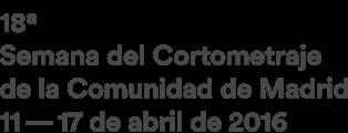 18 SEMANA DEL CORTOMETRAJE Del 11 al 17 de Abril de 2016