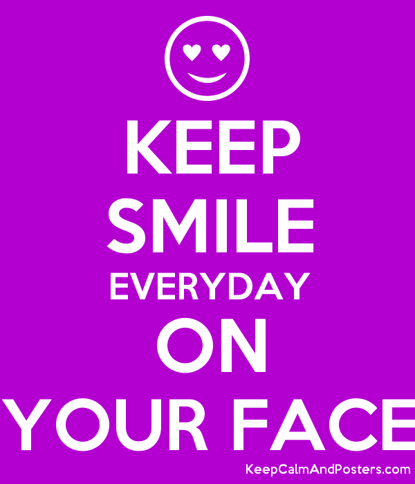 Keep Smile Everyday On Your Face Keep Calm And Posters Generator
