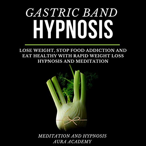 Gastric Band Hypnosis: Lose Weight, Stop Food Addiction ...