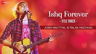 Ishq Forever Lyrics in hindi | Jubin Nautiyal, Palak Muchhal