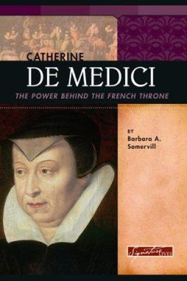 Cover image for Catherine de Medici : the power behind the French throne / by Barbara A. Somervill.