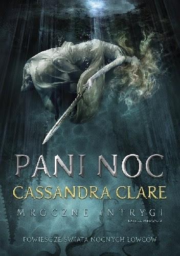 Pani Noc - Cassandra Clare (Mroczne intrygi, tom I)