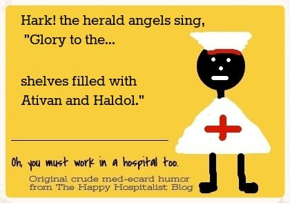 Hark!  the herald angels sing, Glory to the... shelves filled with Ativan and Haldol nurse ecard humor photo.