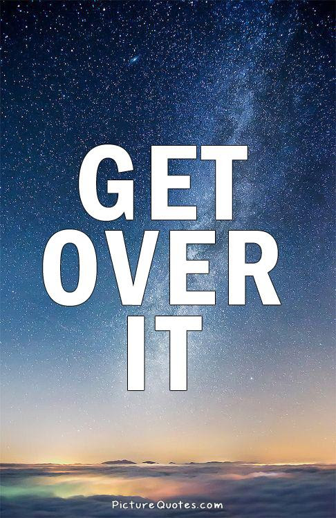 Get Over It Quotes Sayings Get Over It Picture Quotes