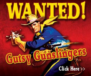 Wanted!  Gutsy Gunslingers - Click here for details...