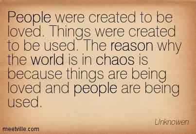 Popular Chaos Quote People Were Created To Be Loved Things Were