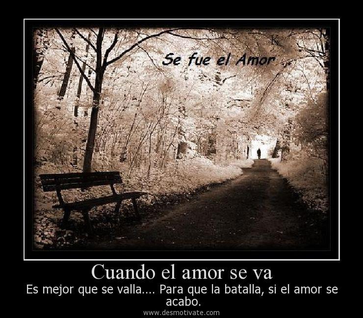 Cuando El Amor Se Va Desmotivate Com Frases Y Pensamientos De