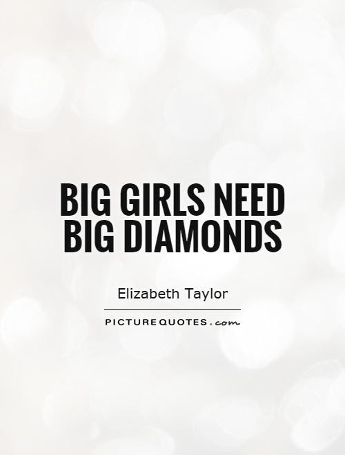 Big Girls Need Big Diamonds Picture Quotes