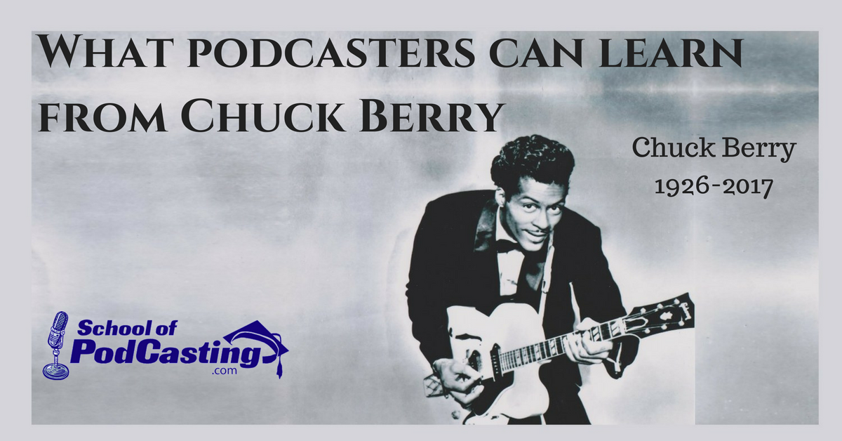 What Podcasters Can Learn From Chuck Berry School Of Podcasting