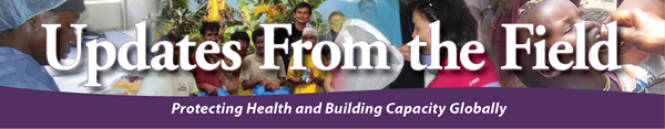 Updates From the Field: Protecting Health and Building Capacity Globally