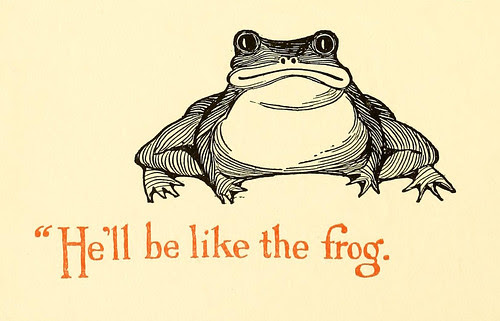 """""""He'll be like the frog."""""""
